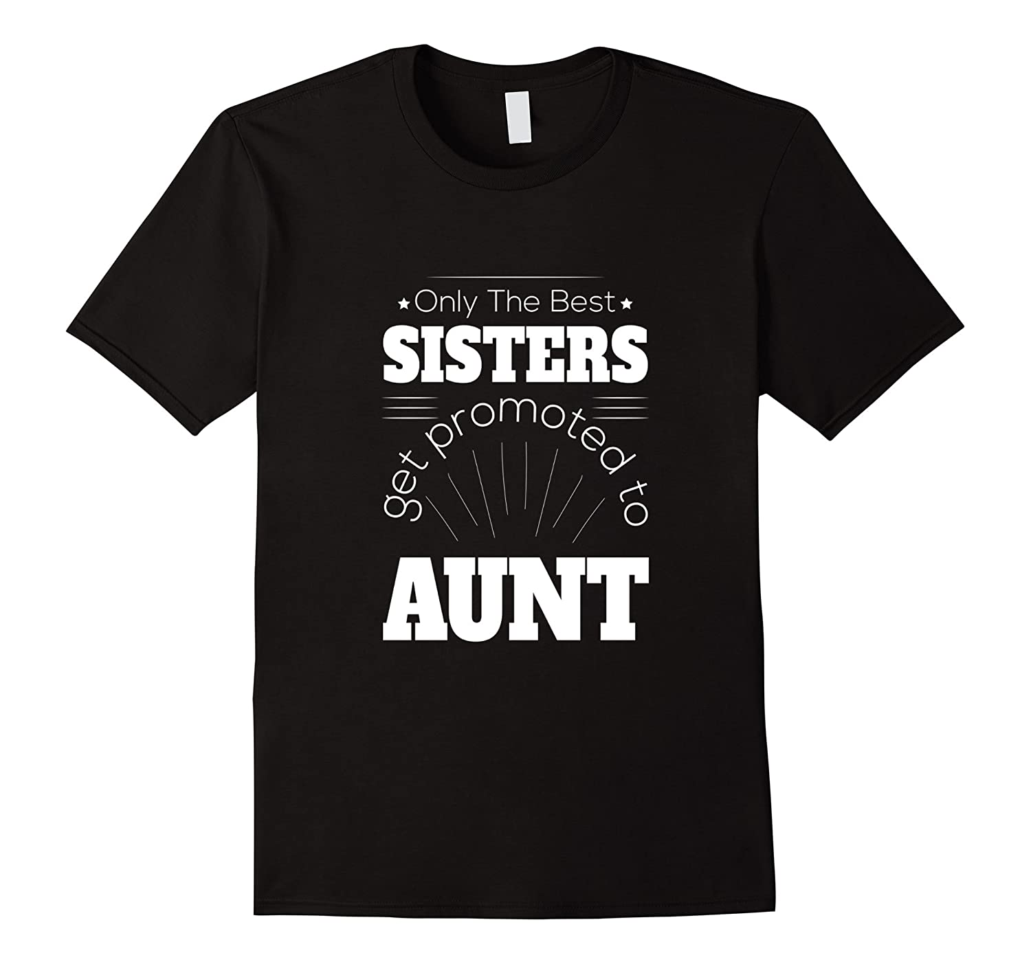 Aunt T-shirt - Only the best sisters get promoted to aunt-CD