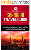 Shanghai Travel Guide: An Easy Guide to Exploring the Top Attractions, Food Places, Local Life, and Everything You Need to Know (Traveler Republic Book 1) (English Edition)