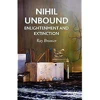 Nihil Unbound: Enlightenment and Extinction
