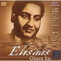 Ehsaas Gham Ka - Mohammed Rafi