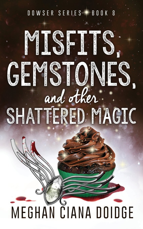 Read Online Misfits, Gemstones, and Other Shattered Magic (Dowser 8) (Dowser Series) (Volume 8) PDF