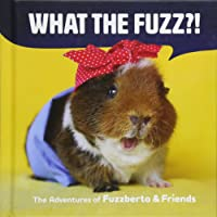 What the Fuzz?!: The Adventures of Fuzzberta and Friends