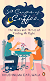 50 Cups of Coffee: The Woes and Throes of Finding Mr Right: The Woes and Throes of Finding Mr Right