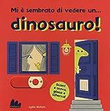 Mi è sembrato di vedere un... dinosauro! Ediz. a colori