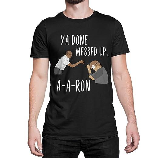 02e05edc WeGotGood Ya Done Messed Up Aaron T-Shirt Ya Done Messed Up A-A-Ron
