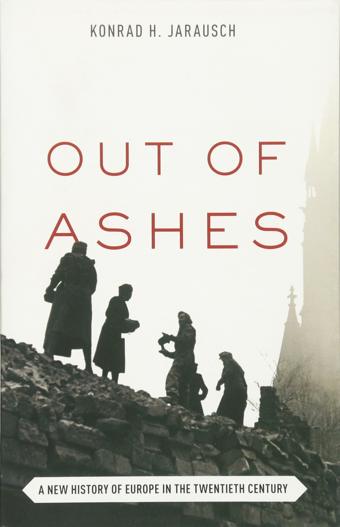 Out of Ashes: A New History of Europe in the Twentieth Century: Konrad H.  Jarausch: 9780691173078: Amazon.com: Books