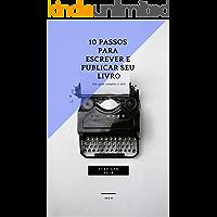 10 Passos Para Escrever e Publicar seu Livro: Um Guia Fácil e Útil