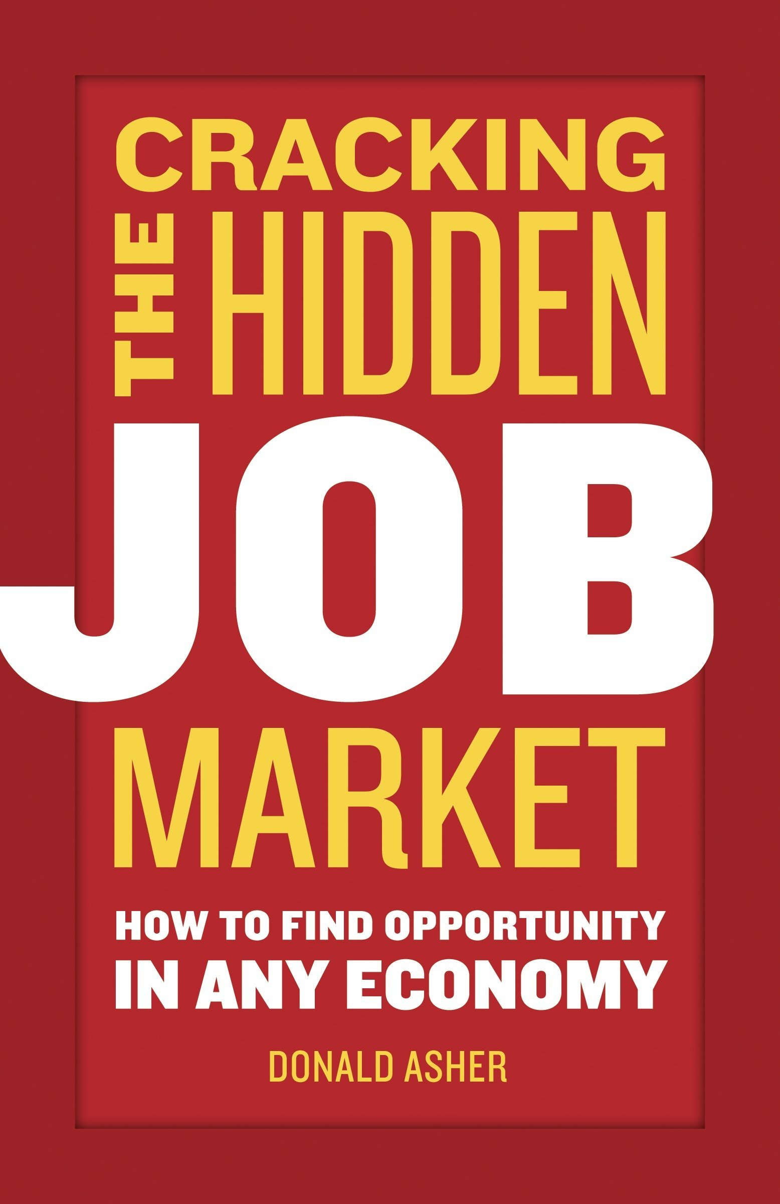Cracking The Hidden Job Market: How to Find Opportunity in Any Economy PDF