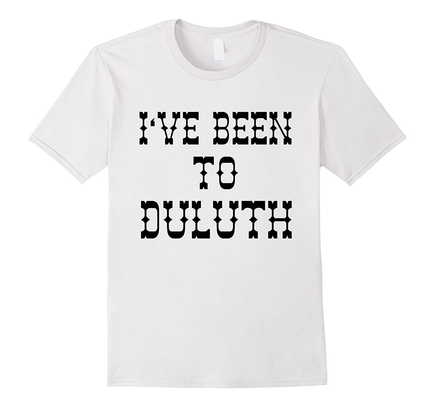 Ive been to duluth t shirt from scarebaby design rt for Duluth t shirt commercial