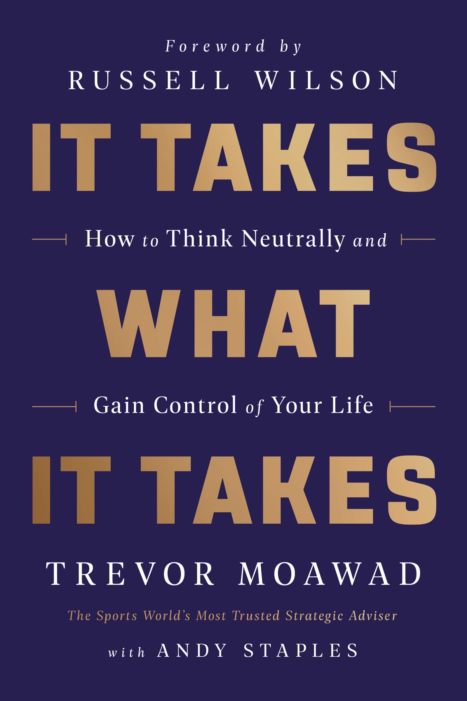 It Takes What It Takes: How to Think Neutrally and Gain Control of Your Life by HarperOne