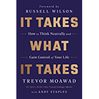 It Takes What It Takes: How to Think Neutrally and Gain Control of Your Life (English Edition)