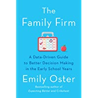 The Family Firm: A Data-Driven Guide to Better Decision Making in the Early School Years (The ParentData Series)