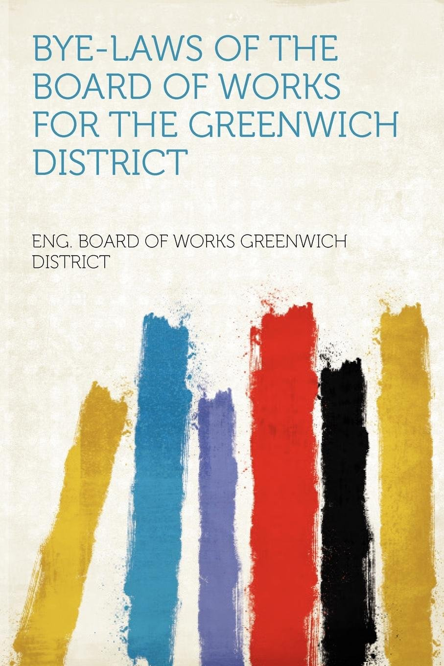 Download Bye-laws of the Board of Works for the Greenwich District pdf epub