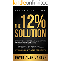 THE 12% SOLUTION: Earn A 12% Average Annual Return On Your Money, Beating The S&P 500, Mad Money's Jim Cramer, And 99% Of All Mutual Fund Managers… By Making 2-4 Trades Per Month