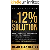 THE 12% SOLUTION: Earn A 12% Average Annual Return On Your Money, Beating The S&P 500, Mad Money's Jim Cramer, And 99% Of All