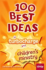 100 Best Ideas to Turbocharge Your Children's Ministry Kindle Edition