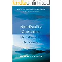 Non-Duality Questions, Non-Duality Answers: Exploring Spirituality and Existence in the Modern World