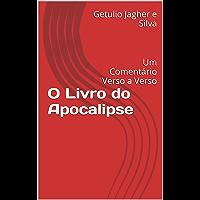 O Livro do Apocalipse: Um Comentário Verso a Verso