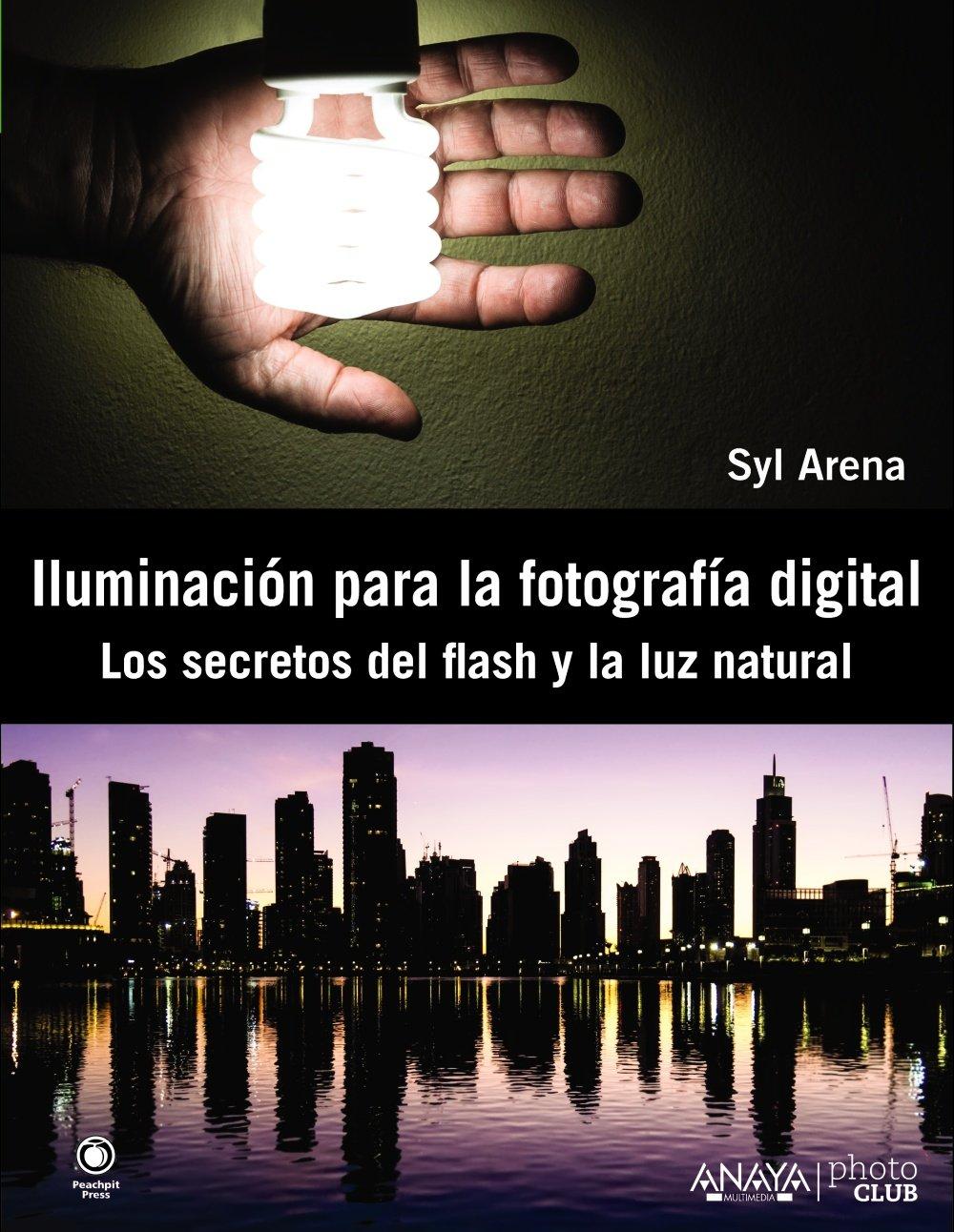 Iluminación para la fotografía digital. Los secretos del flash y la luz natural (Spanish Edition)