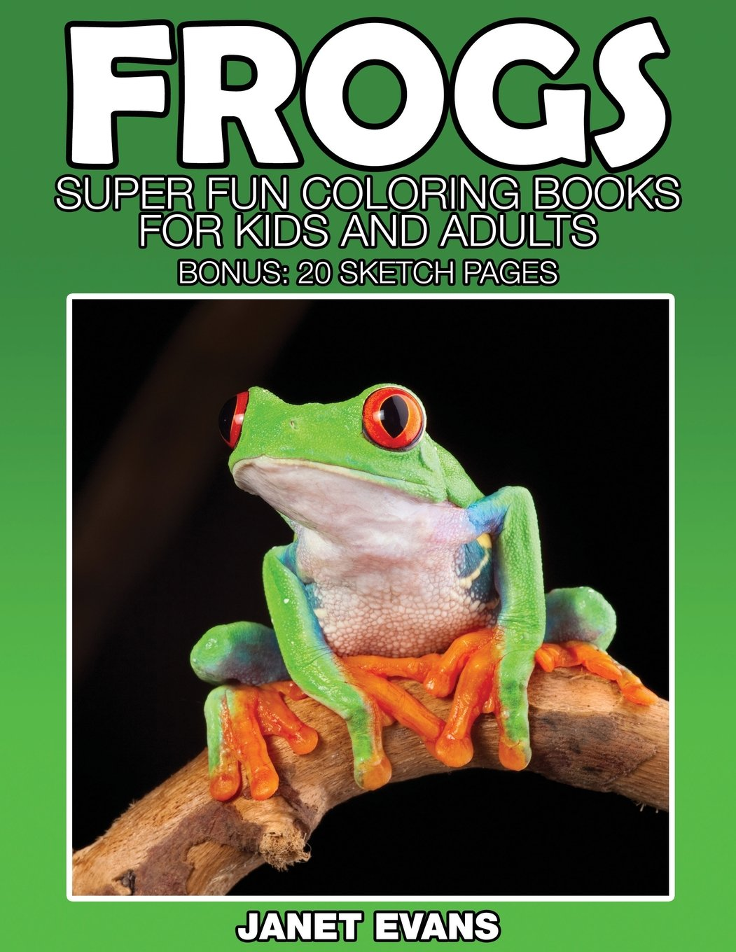 Frogs: Super Fun Coloring Books For Kids And Adults (Bonus: 20 ...