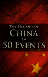 The History of China in 50 Events: (Opium Wars - Marco Polo - Sun Tzu - Confucius - Forbidden City - Terracotta Army - Boxer Rebellion) (History by Country Timeline Book 2)