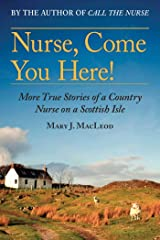 Nurse, Come You Here!: More True Stories of a Country Nurse on a Scottish Isle (The Country Nurse Book 2) Kindle Edition