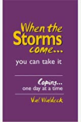 When The Storms Come...you can take it: Coping...one day at a time (One Day at a Time Devotional Book 1) Kindle Edition