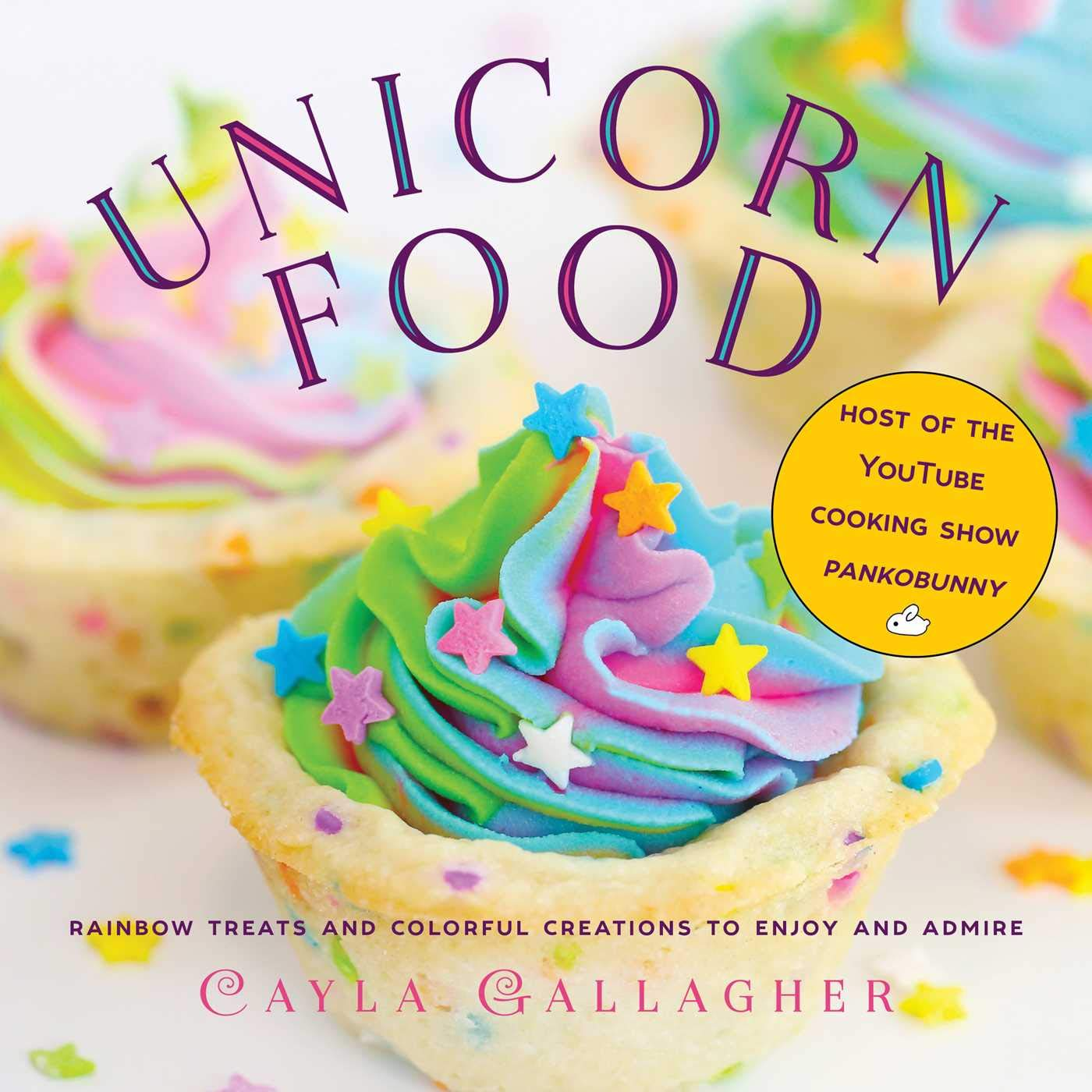 Unicorn Food: Rainbow Treats and Colorful Creations to Enjoy and Admire by Skyhorse