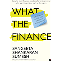 What the Finance : Easy-to-learn finance practices for entrepreneurs who want to achieve high performance