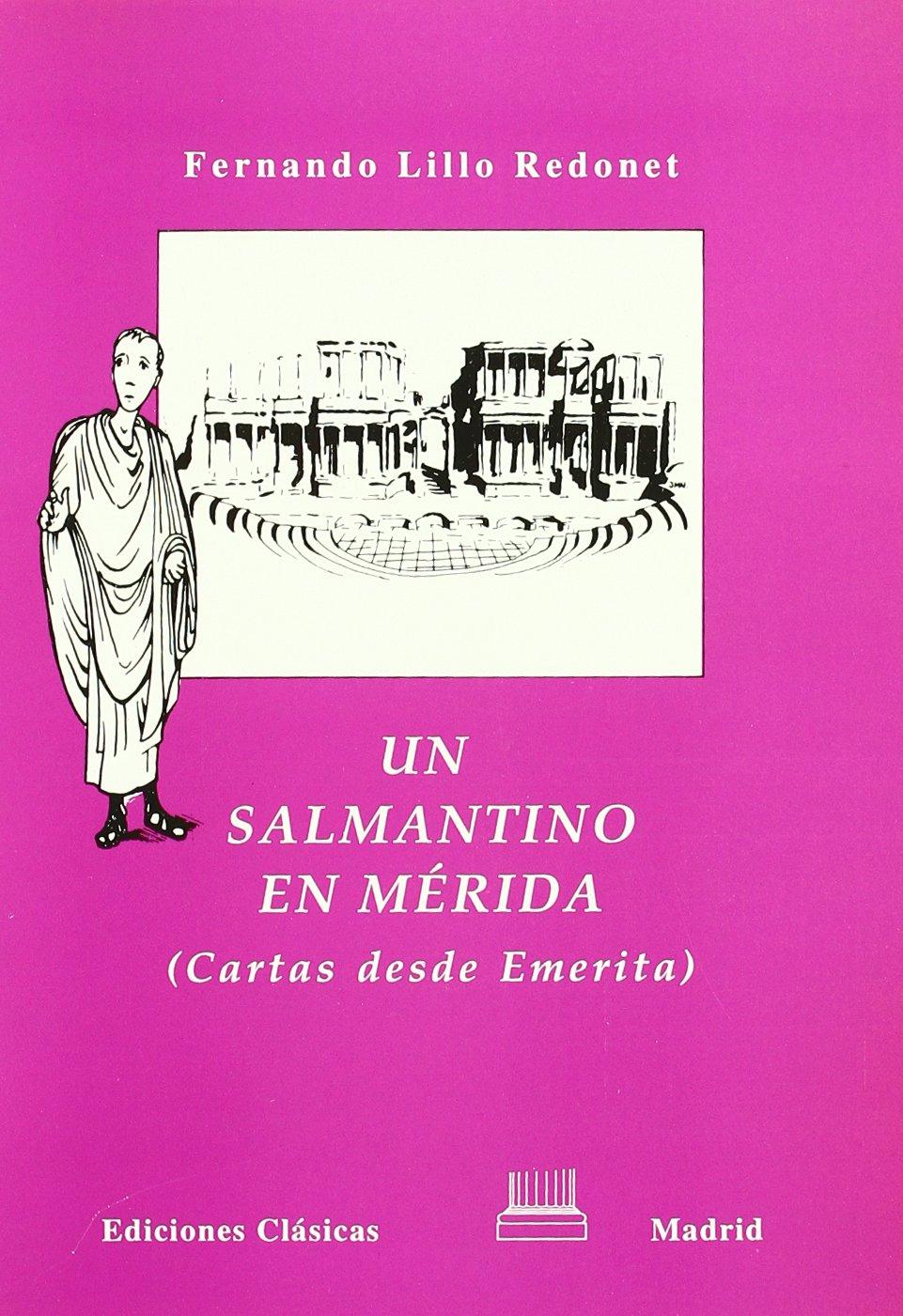 Un salmantino en Mérida : cartas desde Emerita: Fernando ...