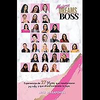 Mujeres Dreams Boss: Experiencias de 27 mujeres que transformaron sus vidas y que ahora cambiarán la tuya