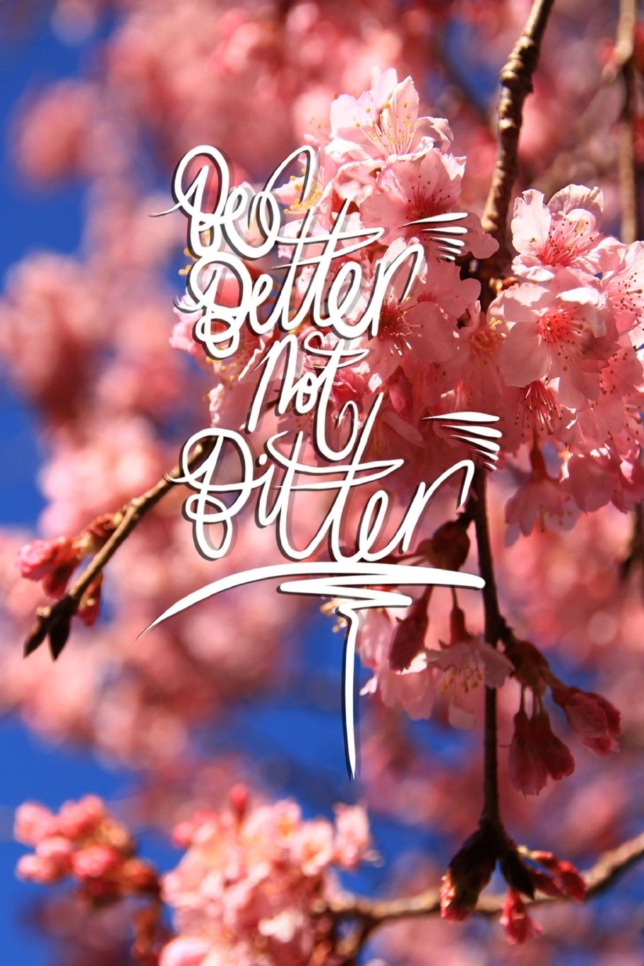 Download Be Better not Bitter: 6x9 Inch Lined Journal/Notebook - The choice is yours! - Sakura, Pink, Cherry blossom, Flower, Calligraphy Art with photography, Gift idea pdf