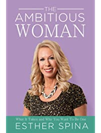 The Ambitious Woman: What It Takes and Why You Want to Be One