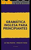 GRAMÁTICA INGLESA PARA PRINCIPIANTES: LA VOZ PASIVA - PASSIVE VOICE (Spanish Edition)