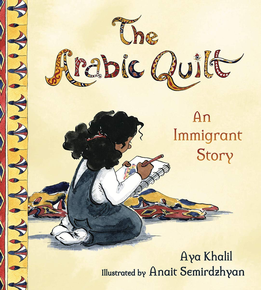 The Arabic Quilt: An Immigrant Story: Khalil, Aya, Semirdzhyan, Anait: 9780884487548: Amazon.com: Books