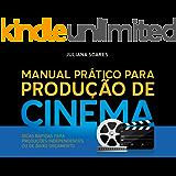 Manual Prático Para Produção de Cinema: Dicas Rápidas Para Produções Independentes ou de Baixo Orçamento