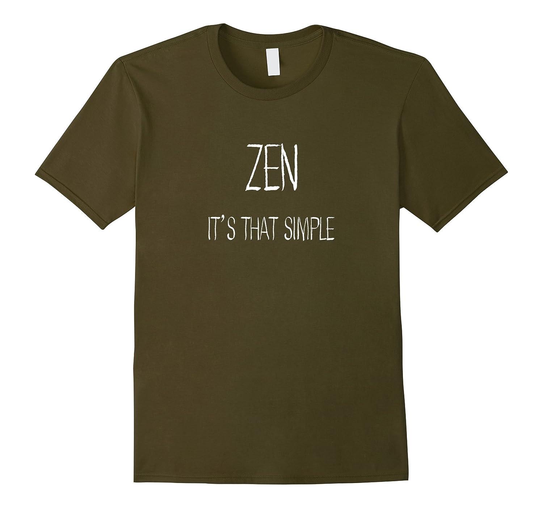 Zen Its That Simple Shirt - Funny Zen Lovers Gift T Shirt-TH