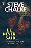 He Never Said .: Discover the Real Message of Jesus (Hodder Christian Books)