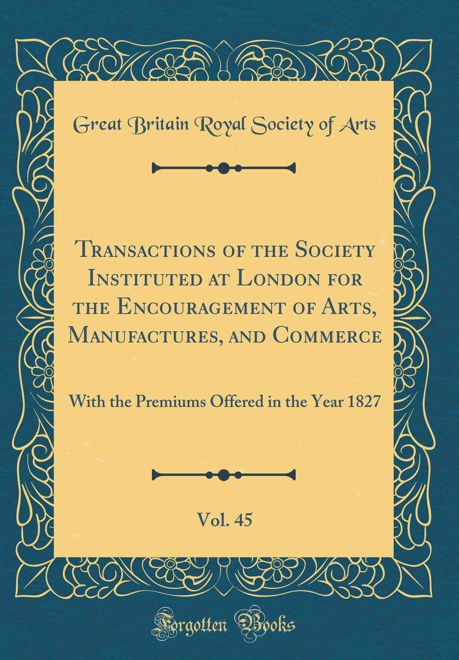 Transactions of the Society Instituted at London for the Encouragement of Arts, Manufactures, and Commerce, Vol. 45: With the Premiums Offered in the Year 1827 (Classic Reprint) pdf epub