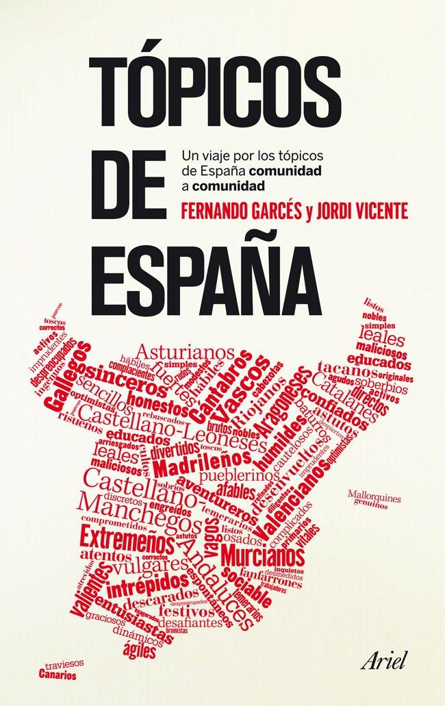 Tópicos de España: Una revisión de los tópicos españoles comunidad a comunidad Claves Ariel: Amazon.es: Garcés Blázquez, Fernando, Vicente Ródenas, Jordi: Libros