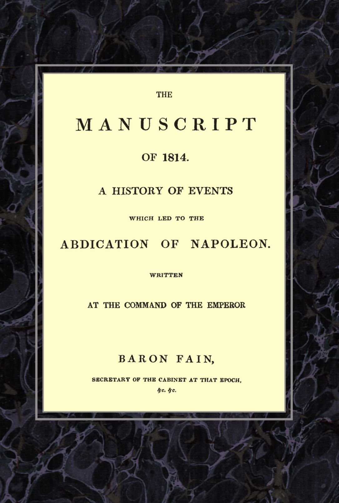 The Manuscript of 1814. A History of Events Which Led to the Abdication of Napoleon. PDF