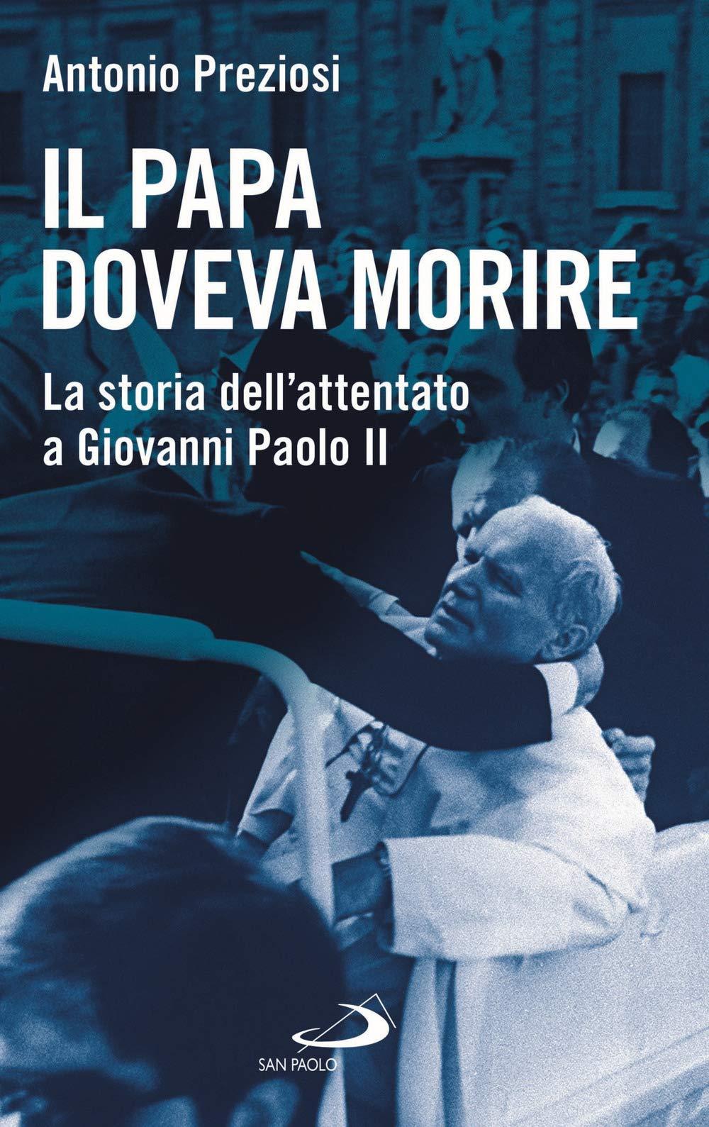 Il papa doveva morire. La storia dell'attentato a Giovanni Paolo II :  Preziosi, Antonio: Amazon.it: Libri
