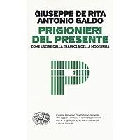 Prigionieri del presente. Come uscire dalla trappola della modernità