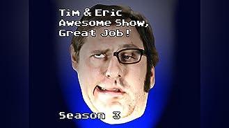 Tim and Eric Awesome Show, Great Job! Season 3