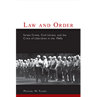 Law and Order: Street Crime, Civil Unrest, and the Crisis of Liberalism in the 1960s (Columbia Studies in Contemporary American History)