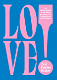 LOVE!: An Enthusiastic and Modern Perspective on Matters of the Heart