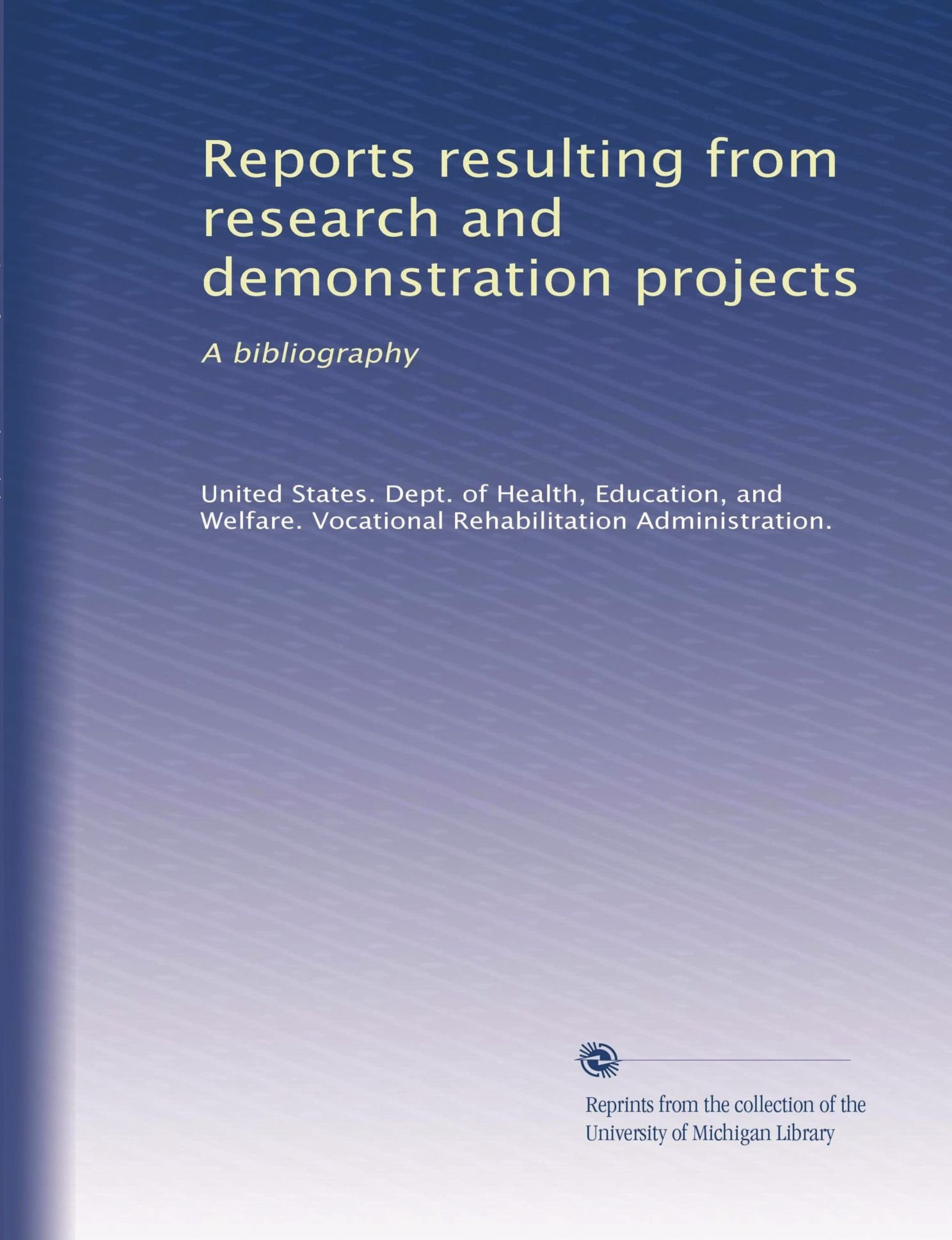 Read Online Reports resulting from research and demonstration projects: A bibliography (Volume 2) ebook