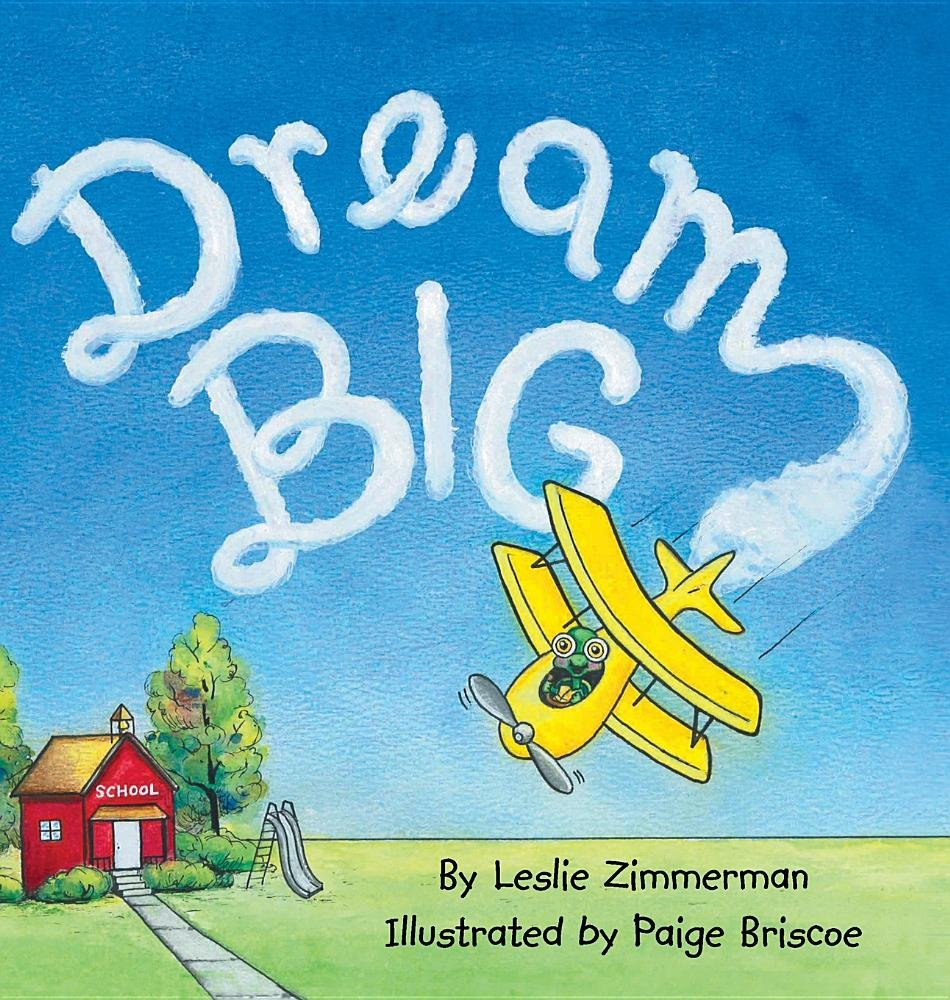 Amazon: Dream Big (9781943239061): Leslie Zimmerman, Paige Briscoe:  Books
