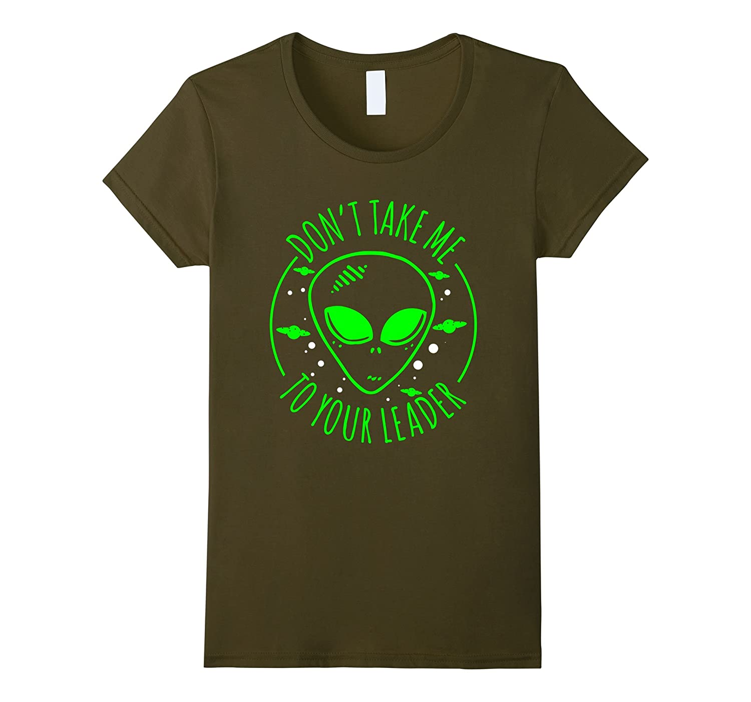Dont Take Me To Your Leader Shirt Funny UFO Abduction Tee