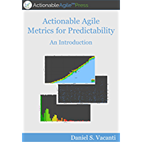 Actionable Agile Metrics For Predictability: An Introduction (English Edition)
